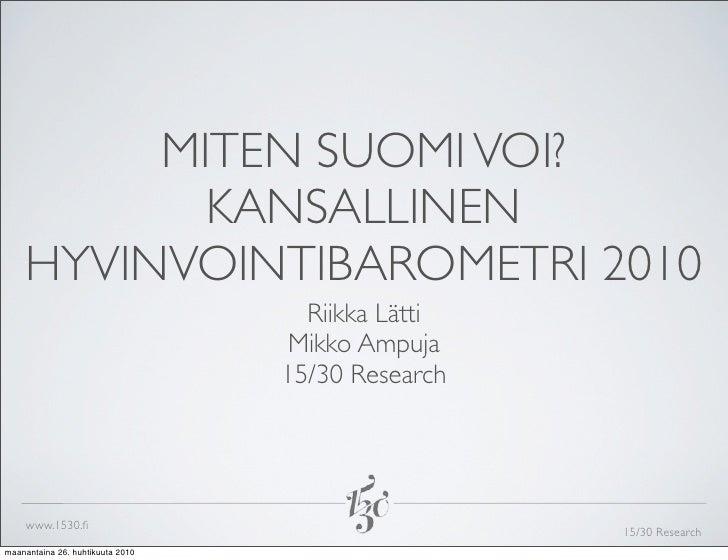 MITEN SUOMI VOI?            KANSALLINEN     HYVINVOINTIBAROMETRI 2010                                     Riikka Lätti    ...