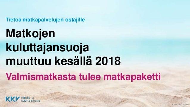 Kuva: iStockphoto Tietoa matkapalvelujen ostajille Matkojen kuluttajansuoja muuttuu kesällä 2018 Valmismatkasta tulee matk...