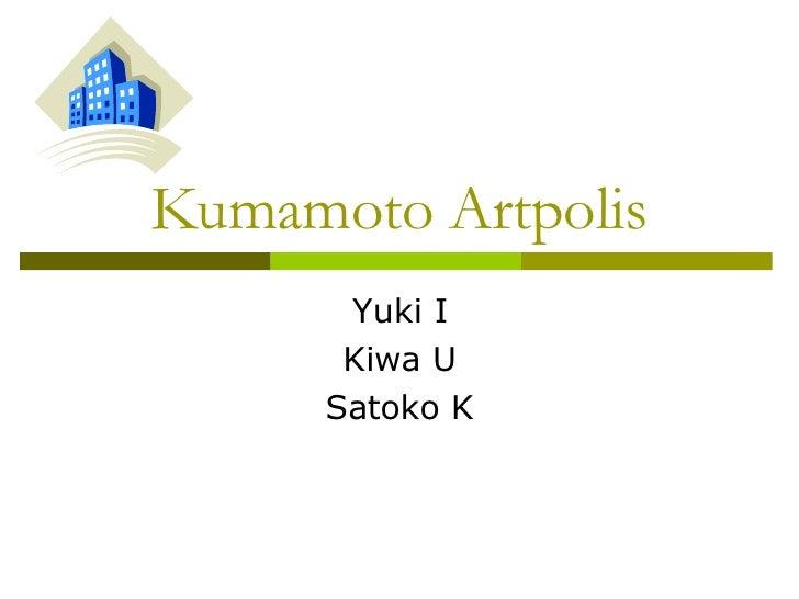 Kumamoto Artpolis Yuki I Kiwa U Satoko K