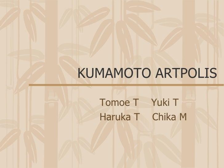 KUMAMOTO ARTPOLIS Tomoe T  Yuki T Haruka T  Chika M