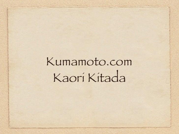 Kumamoto.com <ul><li>Kaori Kitada </li></ul>