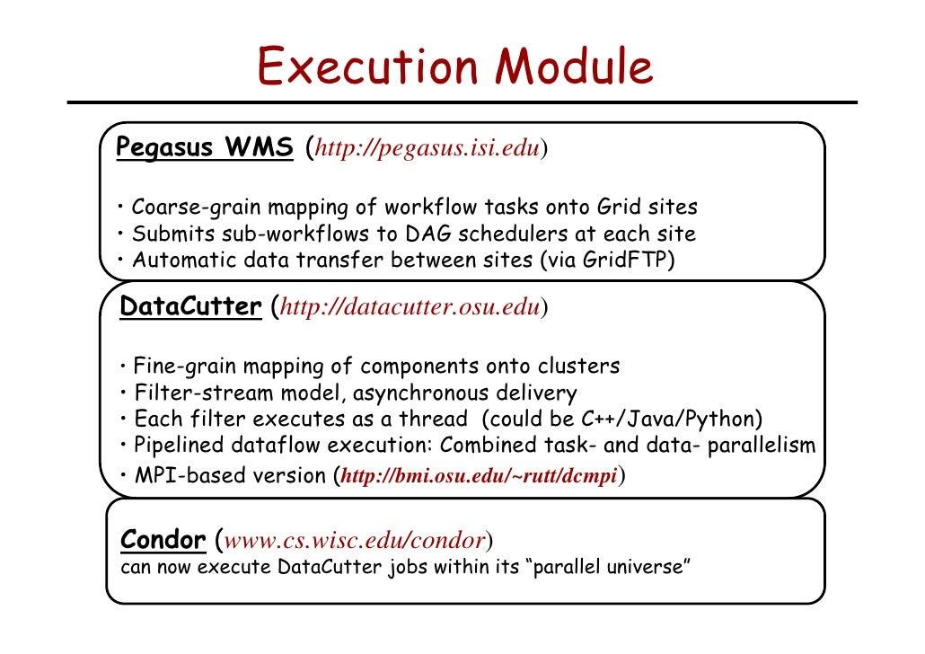 Execution Module Pegasus WMS (http://pegasus.isi.edu)  • Coarse-grain mapping of workflow tasks onto Grid sites • Submits ...