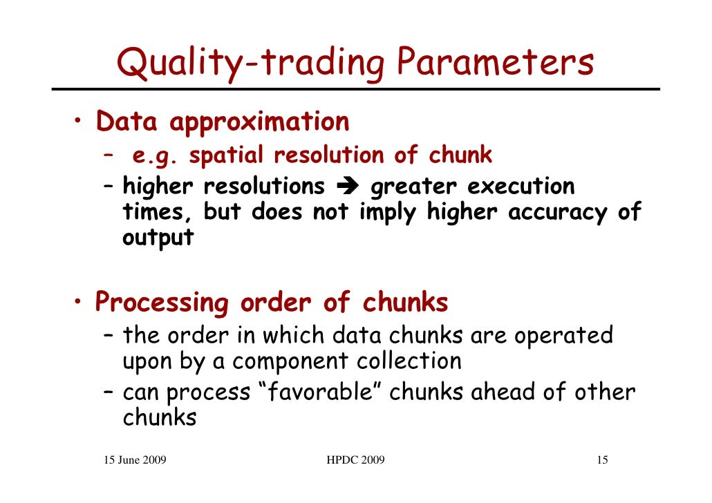 Quality-trading Parameters • Data approximation   – e.g. spatial resolution of chunk   – higher resolutions    greater exe...