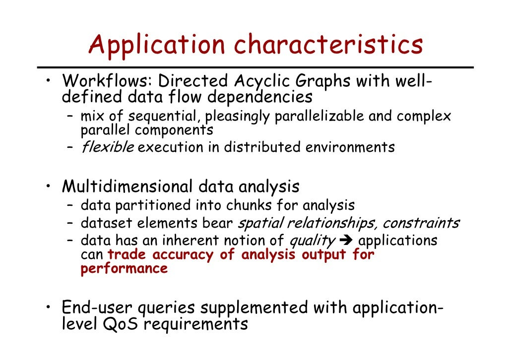 Application characteristics • Workflows: Directed Acyclic Graphs with well-   defined data flow dependencies   – mix of se...