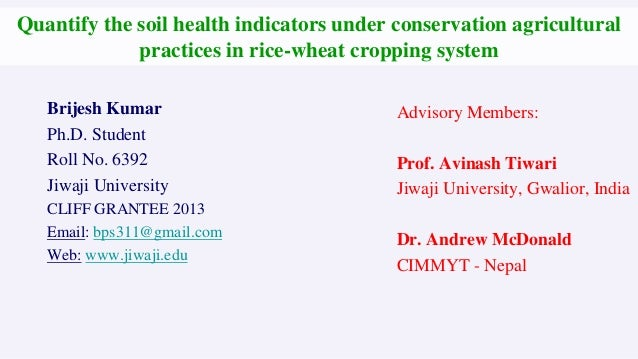 Quantify the soil health indicators under conservation agricultural practices in rice-wheat cropping system Brijesh Kumar ...