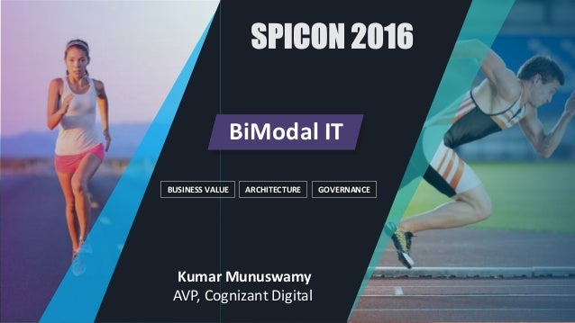 BiModal IT ARCHITECTUREBUSINESS VALUE GOVERNANCE Kumar Munuswamy AVP, Cognizant Digital