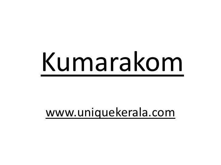 Kumarakom<br />www.uniquekerala.com<br />