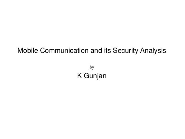 Mobile Communication and its Security Analysis by K Gunjan