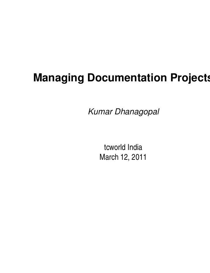 Managing Documentation Projects         Kumar Dhanagopal            tcworld India           March 12, 2011