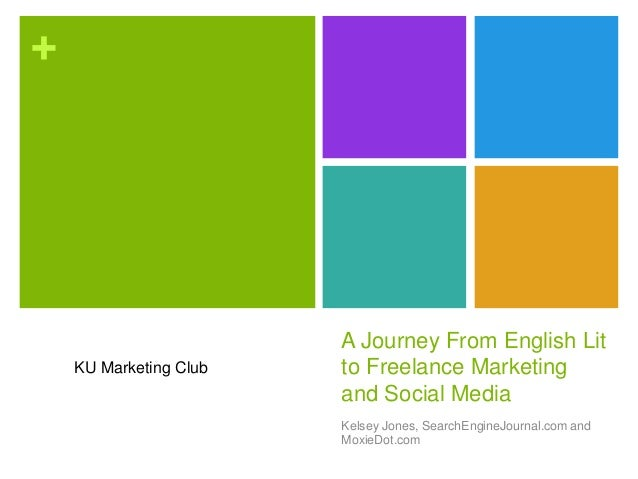 + A Journey From English Lit to Freelance Marketing and Social Media Kelsey Jones, SearchEngineJournal.com and MoxieDot.co...