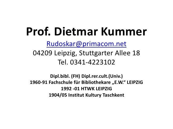 Prof. Dietmar Kummer    Rudoskar@primacom.net 04209 Leipzig, Stuttgarter Allee 18        Tel. 0341-4223102         Dipl.bi...
