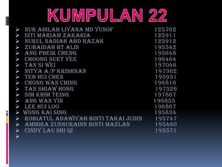 KUMPULAN 22<br /><ul><li>   NUR ADILAH LIYANA MD YUSOF                  125762