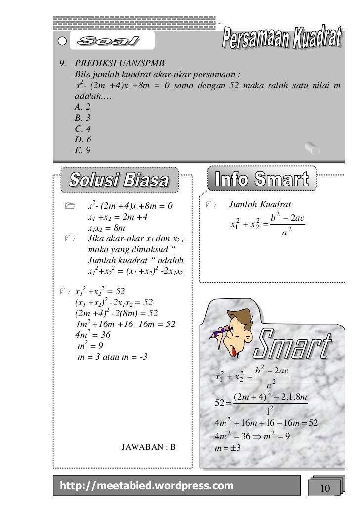 9. PREDIKSI UAN/SPMB   Bila jumlah kuadrat akar-akar persamaan :   x2- (2m +4)x +8m = 0 sama dengan 52 maka salah satu nil...
