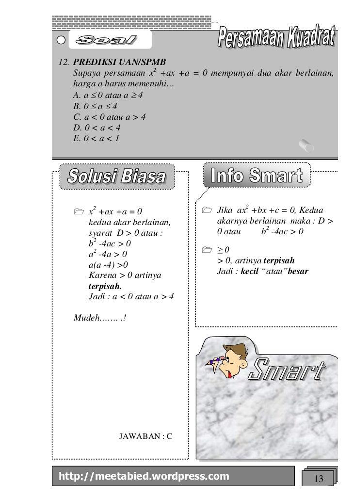 12. PREDIKSI UAN/SPMB    Supaya persamaan x2 +ax +a = 0 mempunyai dua akar berlainan,    harga a harus memenuhi…    A. a £...