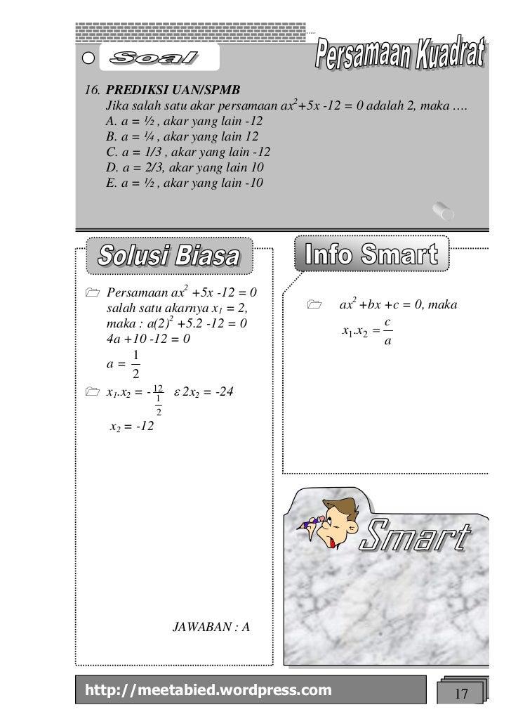 16. PREDIKSI UAN/SPMB    Jika salah satu akar persamaan ax2+5x -12 = 0 adalah 2, maka ….    A. a = ½ , akar yang lain -12 ...