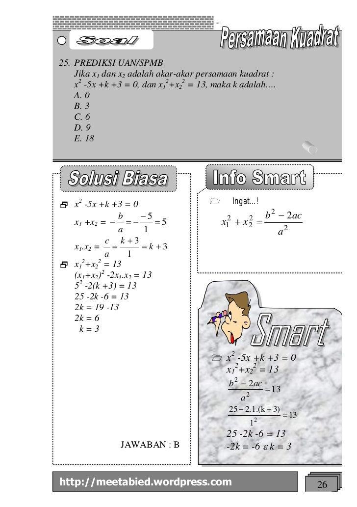 25. PREDIKSI UAN/SPMB    Jika x1 dan x2 adalah akar-akar persamaan kuadrat :    x2 -5x +k +3 = 0, dan x12+x22 = 13, maka k...