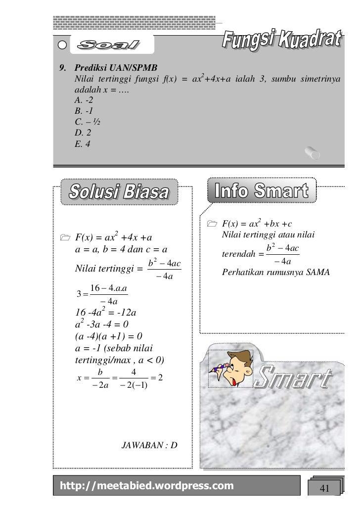 9. Prediksi UAN/SPMB   Nilai tertinggi fungsi f(x) = ax2+4x+a ialah 3, sumbu simetrinya   adalah x = ….   A. -2   B. -1   ...