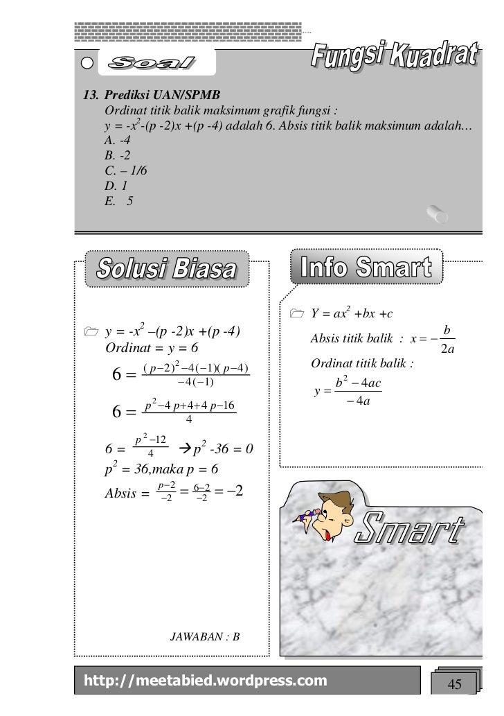 13. Prediksi UAN/SPMB    Ordinat titik balik maksimum grafik fungsi :    y = -x2-(p -2)x +(p -4) adalah 6. Absis titik bal...
