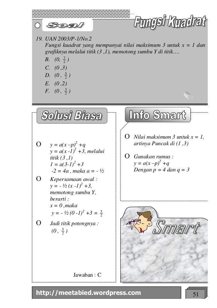 19. UAN 2003/P-1/No.2    Fungsi kuadrat yang mempunyai nilai maksimum 3 untuk x = 1 dan    grafiknya melalui titik (3 ,1),...