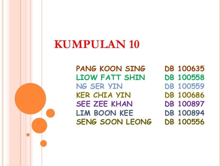 KUMPULAN 10 PANG KOON SING DB 100635 LIOW FATT SHIN  DB 100558 NG SER YIN DB 100559 KER CHIA YIN DB 100686 SEE ZEE KHAN DB...