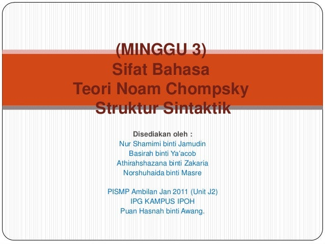 (MINGGU 3)     Sifat BahasaTeori Noam Chompsky  Struktur Sintaktik          Disediakan oleh :      Nur Shamimi binti Jamud...