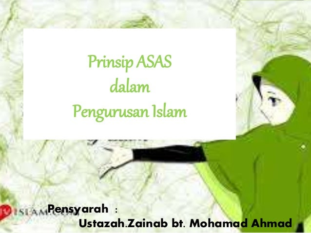 Prinsip ASAS dalam Pengurusan Islam Pensyarah : Ustazah.Zainab bt. Mohamad Ahmad