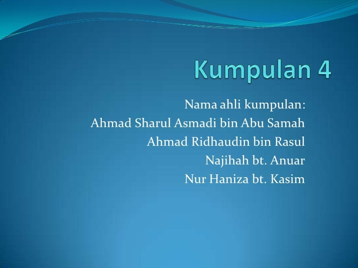 Nama ahli kumpulan:Ahmad Sharul Asmadi bin Abu Samah        Ahmad Ridhaudin bin Rasul                 Najihah bt. Anuar   ...