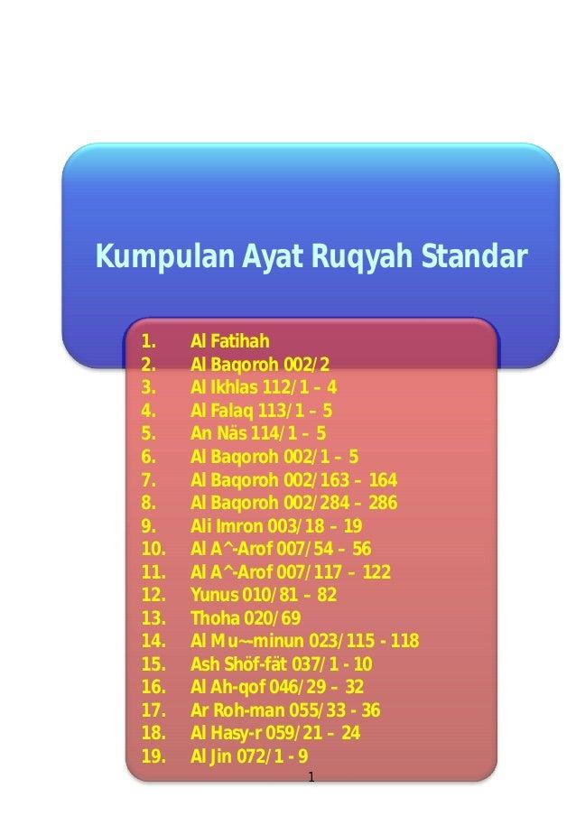 Kumpulan Ayat Ruqyah Standar 1. Al Fatihah 2. Al Baqoroh 002/2 3. Al Ikhlas 112/1 – 4 4. Al Falaq 113/1 – 5 5. An Näs 114/...