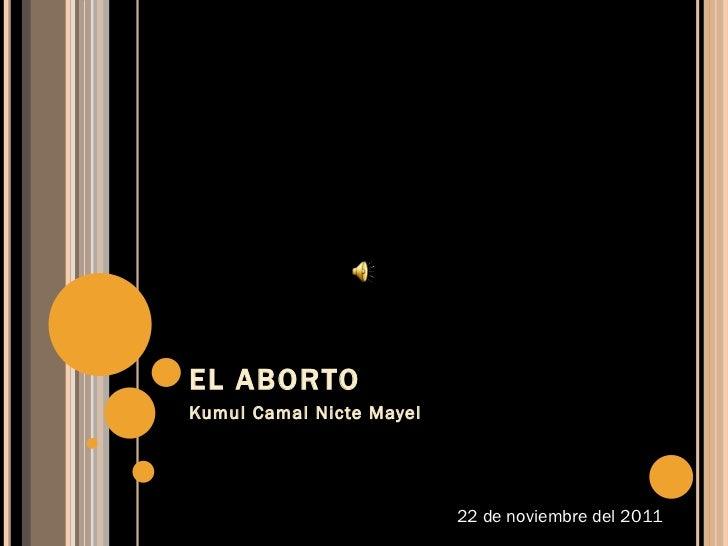 EL ABORTO Kumul Camal Nicte Mayel 22 de noviembre del 2011