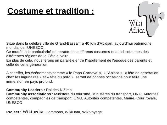 Costume et tradition : Situé dans la célèbre ville de Grand-Bassam à 40 Km d'Abidjan, aujourd'hui patrimoine mondial de l'...