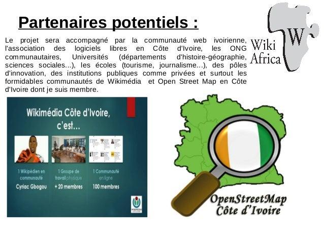 Le projet sera accompagné par la communauté web ivoirienne, l'association des logiciels libres en Côte d'Ivoire, les ONG c...