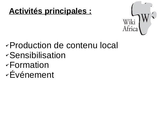 ✔ Production de contenu local ✔ Sensibilisation ✔ Formation ✔ Événement Activités principales :