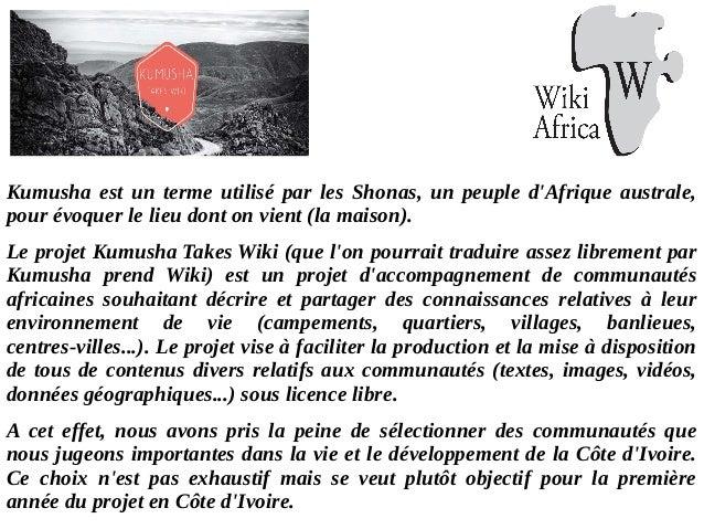 Kumusha est un terme utilisé par les Shonas, un peuple d'Afrique australe, pour évoquer le lieu dont on vient (la maison)....