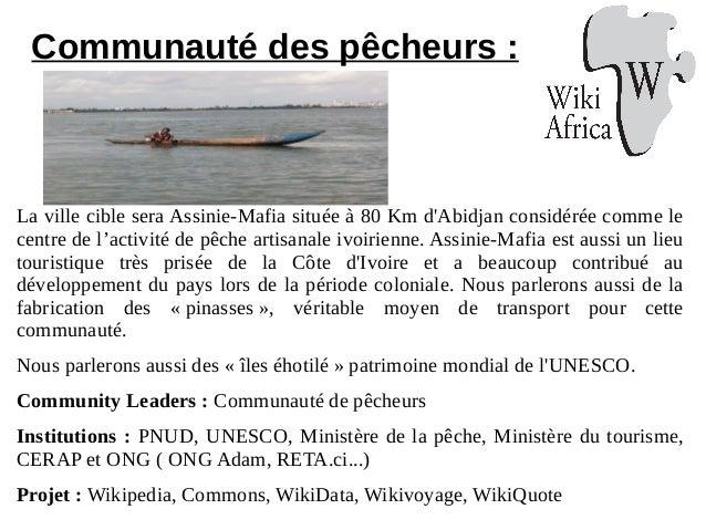 Communauté des pêcheurs : La ville cible sera Assinie-Mafia située à 80 Km d'Abidjan considérée comme le centre de l'activ...