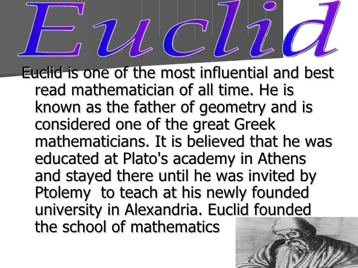 an analysis of euclid as one of the most influential and best read mathematicians of all time Leonhard euler was the most prolific mathematician of all time  he determined  to make the best of a difficult situation and settle down,  one other puzzle,  known as the basel problem, exercised many minds at the time  his most  important work at this time was the introductio in analysin infinitorum.