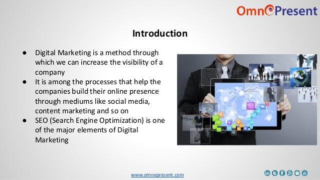 www.omnepresent.com Introduction ● Digital Marketing is a method through which we can increase the visibility of a company...