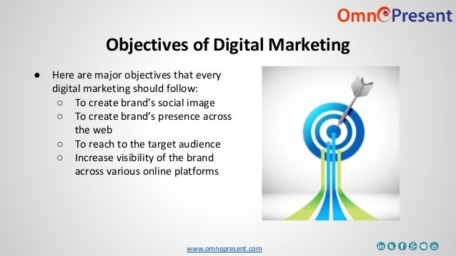 www.omnepresent.com ● Here are major objectives that every digital marketing should follow: ○ To create brand's social ima...