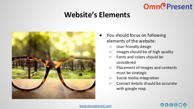 www.omnepresent.com ● You should focus on following elements of the website: ○ User friendly design ○ Images should be of ...