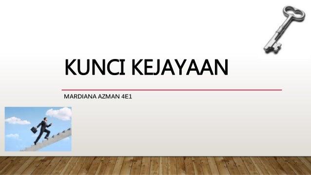 KUNCI KEJAYAAN MARDIANA AZMAN 4E1