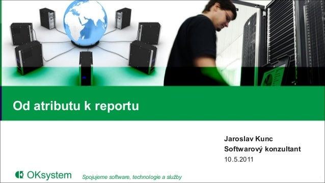 Od atributu k reportu                                                      Jaroslav Kunc                                  ...