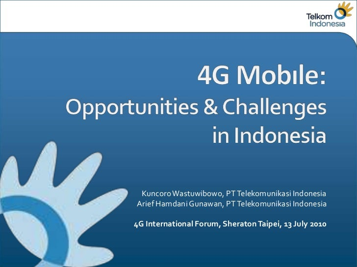 Kuncoro Wastuwibowo, PT Telekomunikasi IndonesiaArief Hamdani Gunawan, PT Telekomunikasi Indonesia4G International Forum, ...