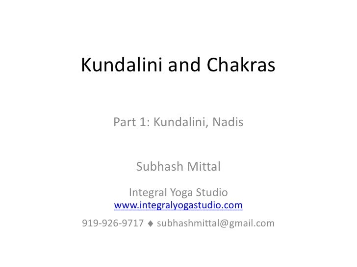 Kundalini and Chakras        Part 1: Kundalini, Nadis             Subhash Mittal          Integral Yoga Studio       www.i...