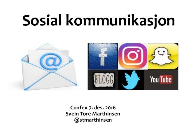 Sosial kommunikasjon Confex 7. des. 2016 Svein Tore Marthinsen @stmarthinsen