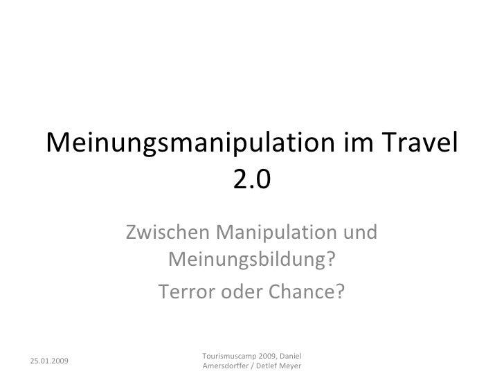 Meinungsmanipulation im Travel 2.0 Zwischen Manipulation und Meinungsbildung? Terror oder Chance? 25.01.2009 Tourismuscamp...