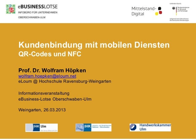 Kundenbindung mit mobilen DienstenQR-Codes und NFCProf. Dr. Wolfram Höpkenwolfram.hoepken@eloum.neteLoum @ Hochschule Rave...