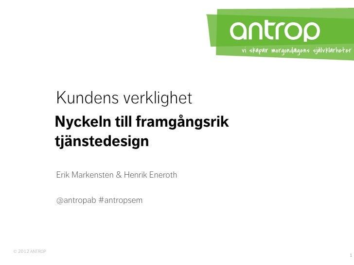 Kundens verklighet                Nyckeln till framgångsrik                tjänstedesign                Erik Markensten & ...
