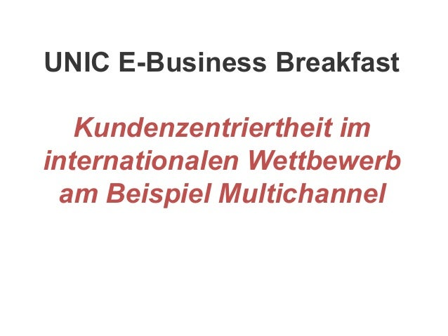 UNIC E-Business Breakfast Kundenzentriertheit im internationalen Wettbewerb am Beispiel Multichannel
