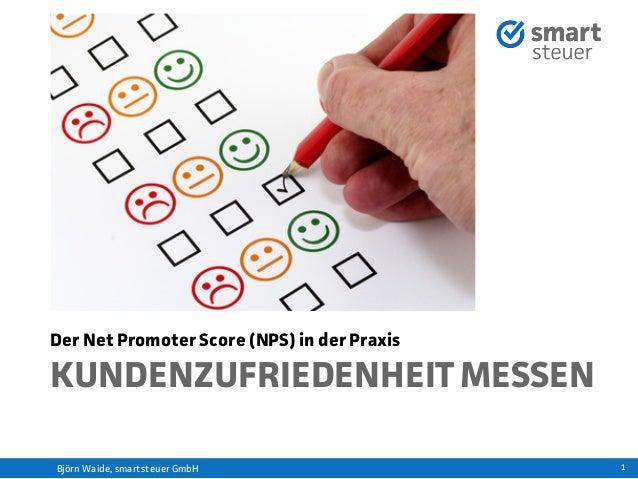1 KUNDENZUFRIEDENHEITMESSEN Der Net Promoter Score (NPS) in der Praxis Björn Waide, smartsteuer GmbH