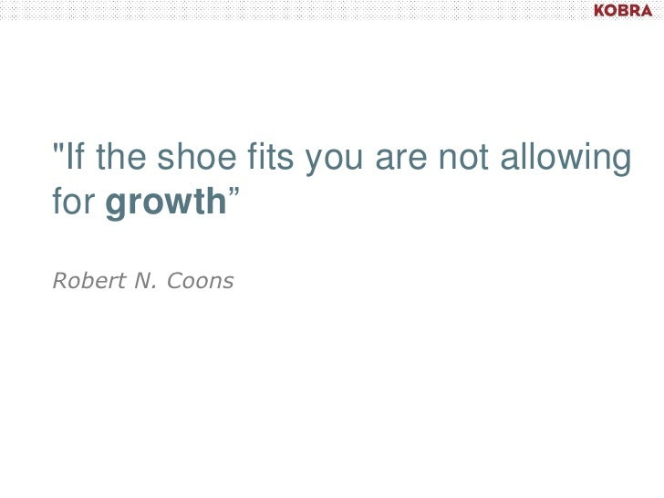 """""""If the shoe fits you are not allowingfor growth""""Robert N. Coons"""