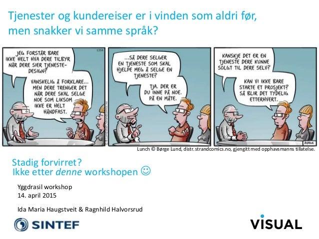 Stadig forvirret? Tjenester og kundereiser er i vinden som aldri før, men snakker vi samme språk? Yggdrasil workshop 14. a...
